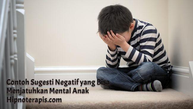 contoh sugesti negatif yang dapat menjatuhkan mental anak