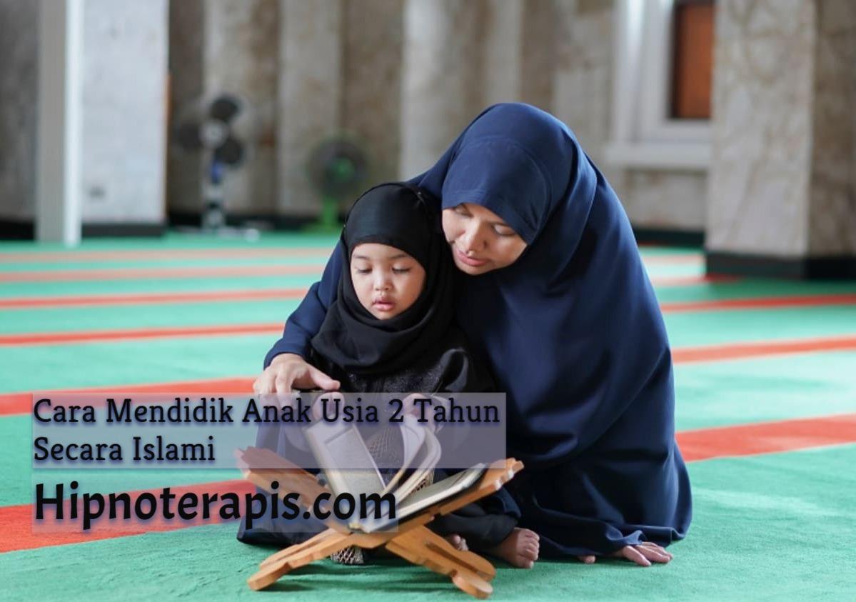 cara mendidik anak usia 2 tahun secara islami