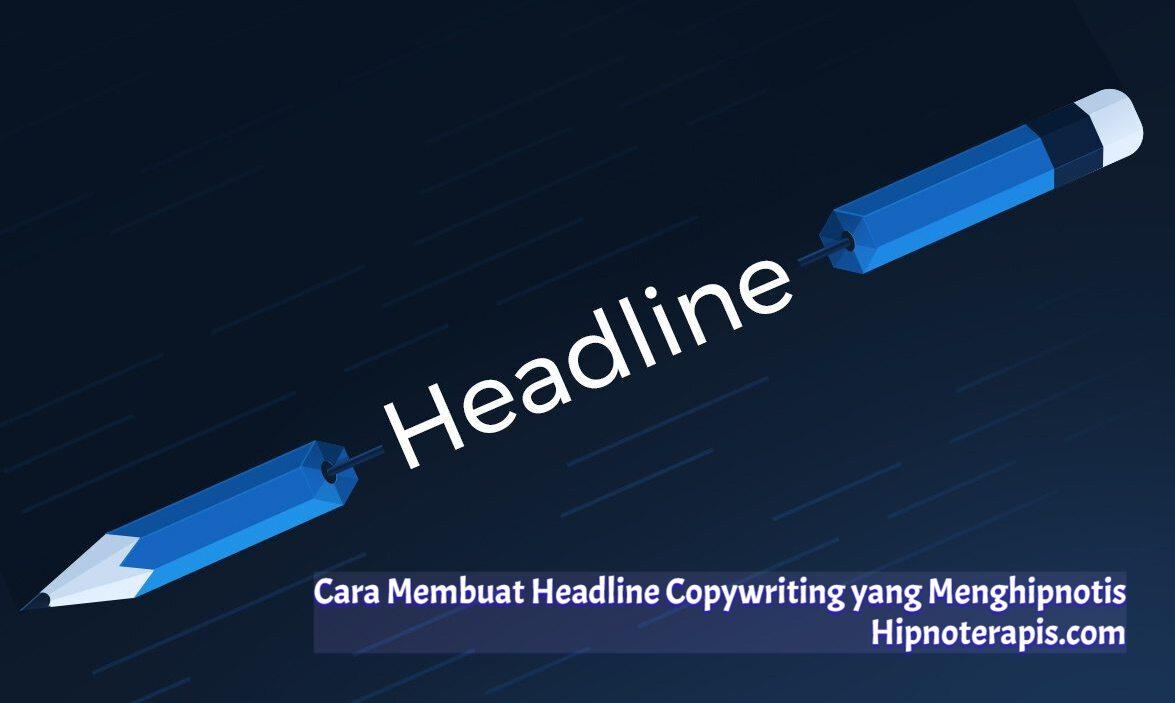 Cara membuat headline copywriting yang menghipnotis