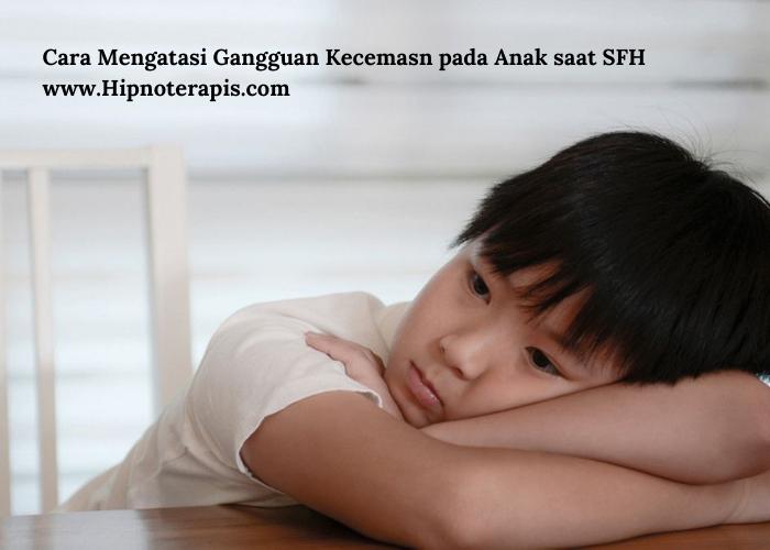 Cara Mengatasi Gangguan Kecemasn pada Anak saat SFH